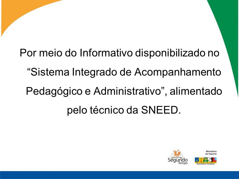 Por meio do Informativo disponibilizado no Sistema Integrado de Acompanhamento Pedagógico e Administrativo, alimentado pelo técnico da SNEED.