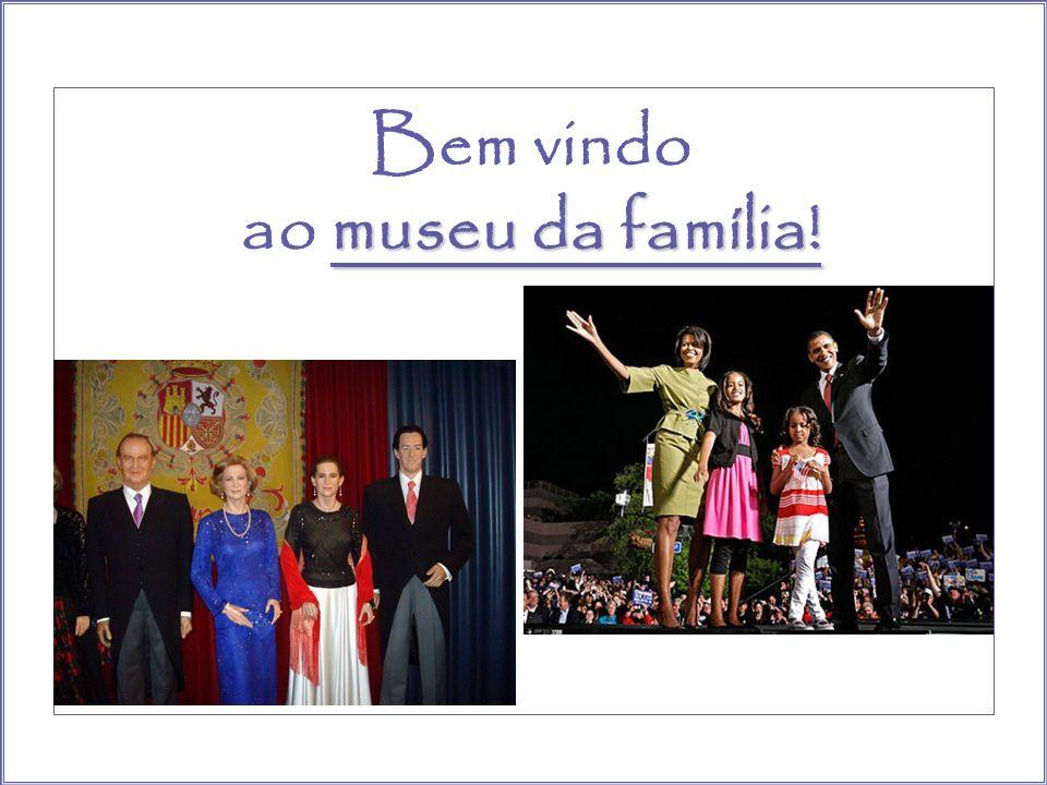 Bem vindo museu da família! ao museu da família!