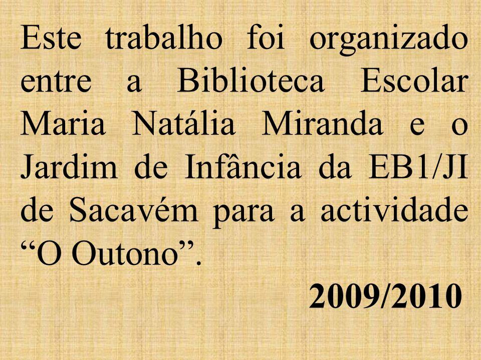 Este trabalho foi organizado entre a Biblioteca Escolar Maria Natália Miranda e o Jardim de Infância da EB1/JI de Sacavém para a actividade O Outono.