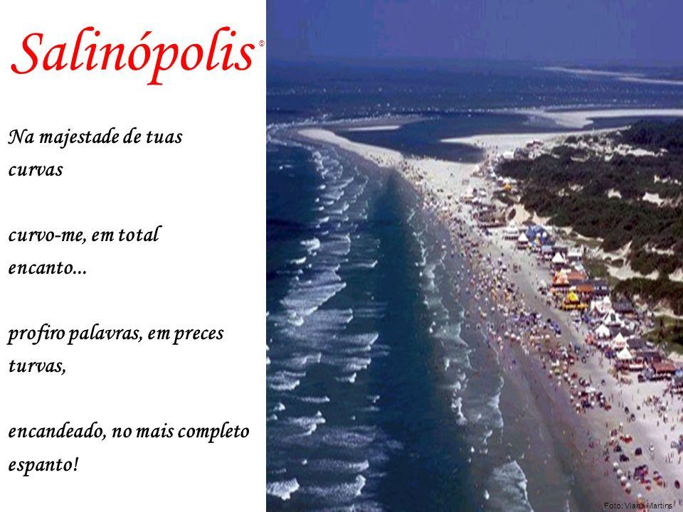 Salinópolis Na majestade de tuas curvas curvo-me, em total encanto...