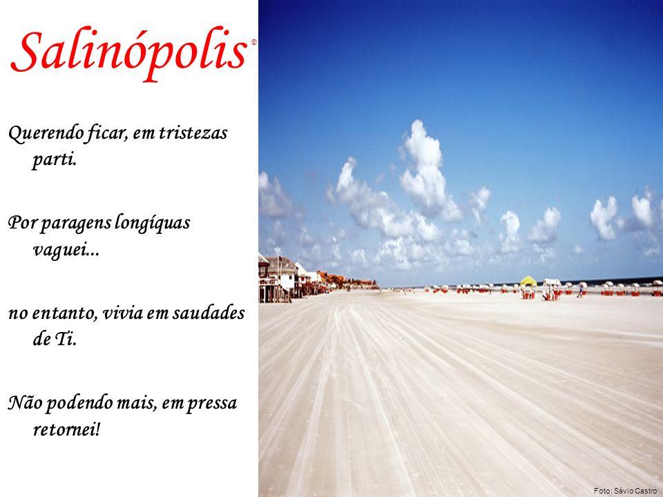Salinópolis Querendo ficar, em tristezas parti. Por paragens longíquas vaguei...