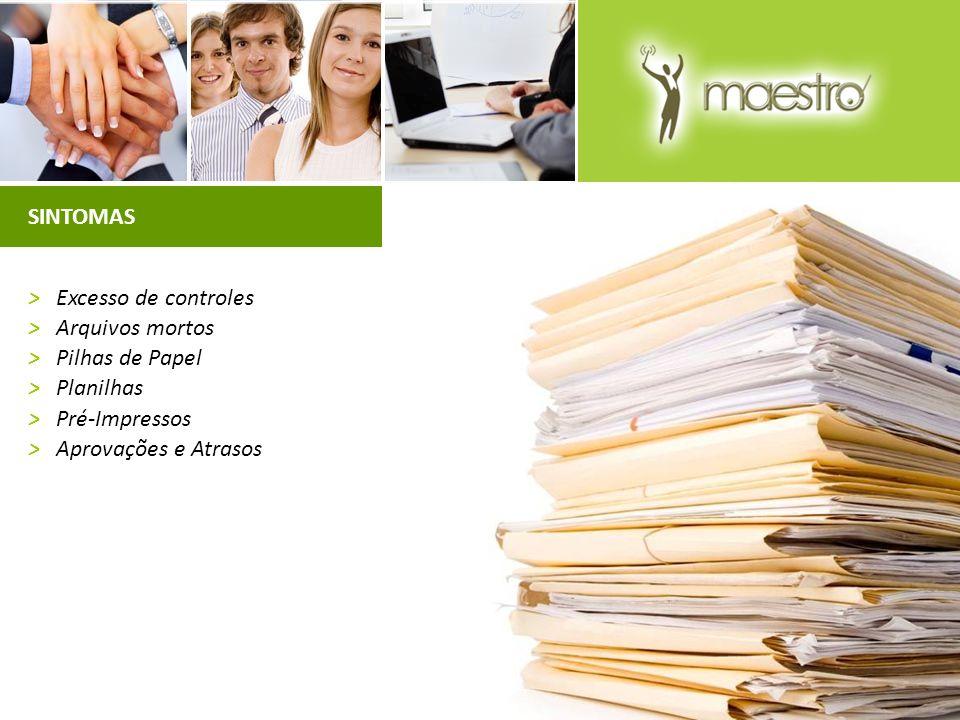 SINTOMAS >Excesso de controles >Arquivos mortos >Pilhas de Papel >Planilhas >Pré-Impressos >Aprovações e Atrasos