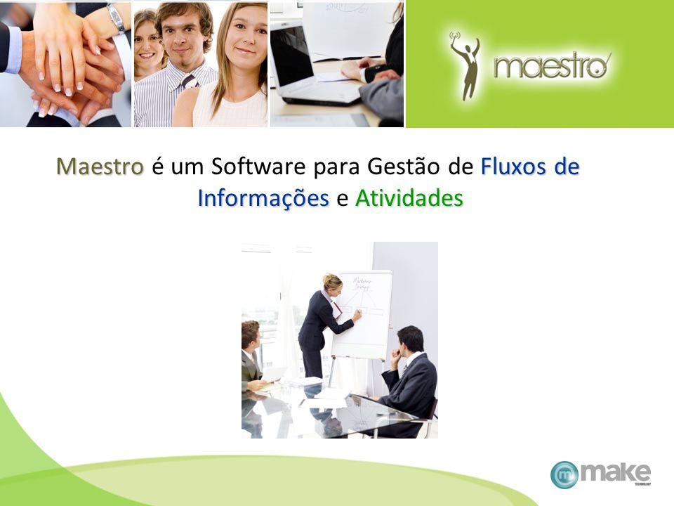 MaestroFluxos de InformaçõesAtividades Maestro é um Software para Gestão de Fluxos de Informações e Atividades