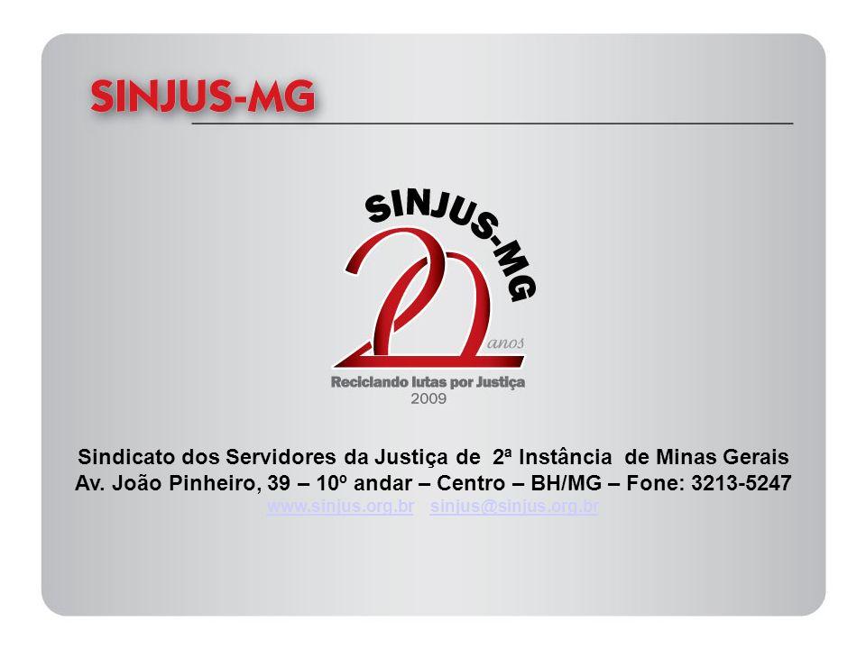 Sindicato dos Servidores da Justiça de 2ª Instância de Minas Gerais Av. João Pinheiro, 39 – 10º andar – Centro – BH/MG – Fone: 3213-5247 www.sinjus.or