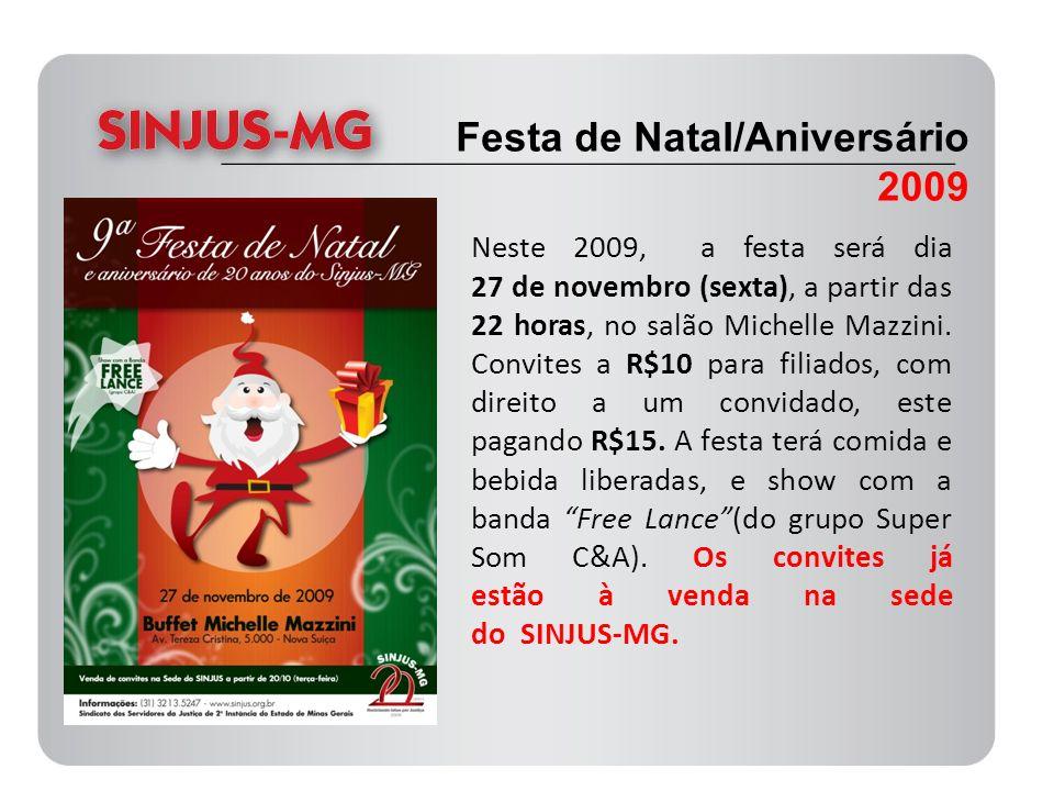 Neste 2009, a festa será dia 27 de novembro (sexta), a partir das 22 horas, no salão Michelle Mazzini. Convites a R$10 para filiados, com direito a um