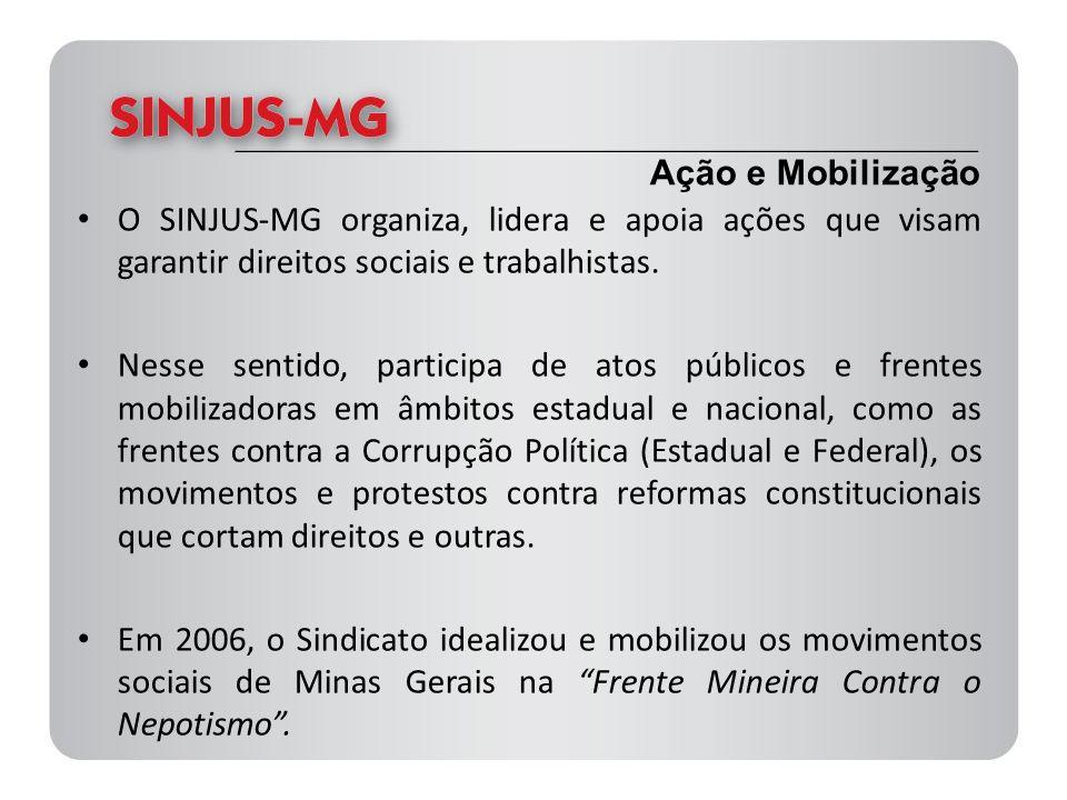 O SINJUS-MG organiza, lidera e apoia ações que visam garantir direitos sociais e trabalhistas. Nesse sentido, participa de atos públicos e frentes mob
