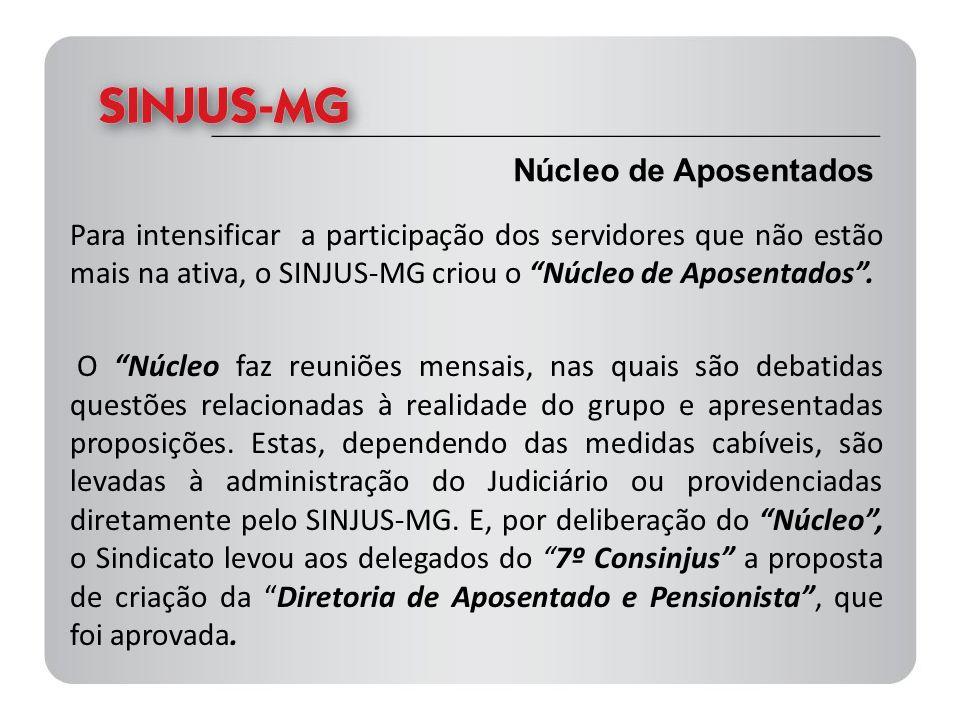 Núcleo de Aposentados Para intensificar a participação dos servidores que não estão mais na ativa, o SINJUS-MG criou o Núcleo de Aposentados. O Núcleo