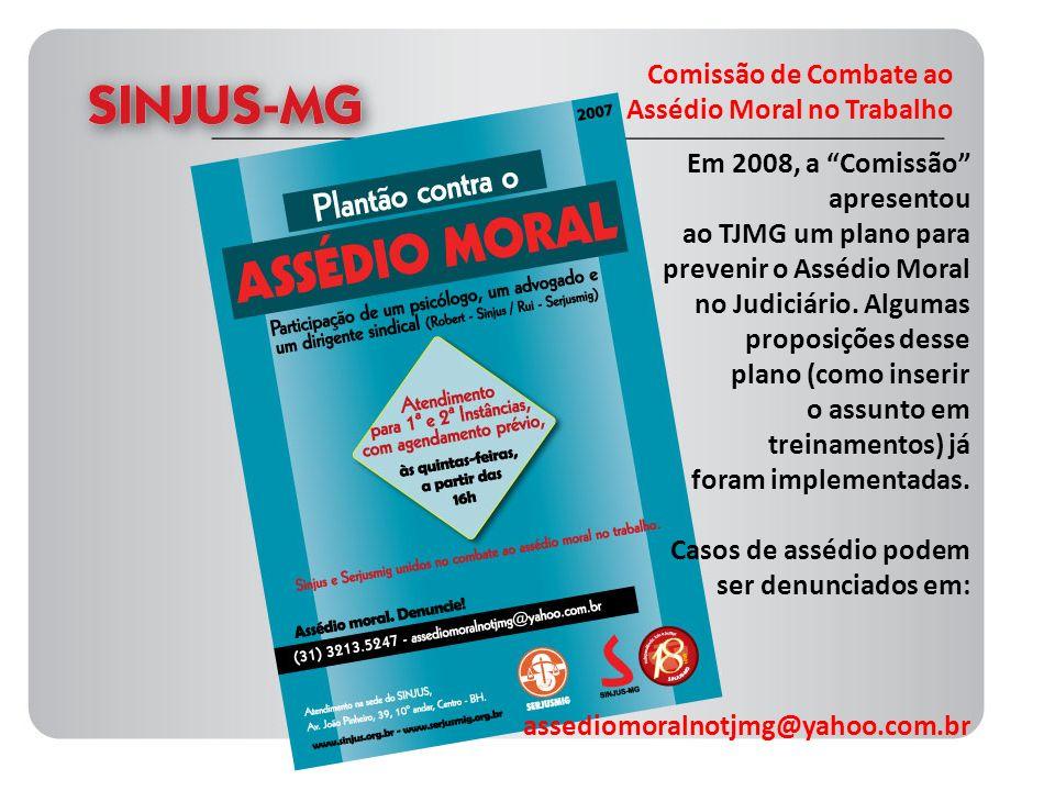 Comissão de Combate ao Assédio Moral no Trabalho Em 2008, a Comissão apresentou ao TJMG um plano para prevenir o Assédio Moral no Judiciário. Algumas