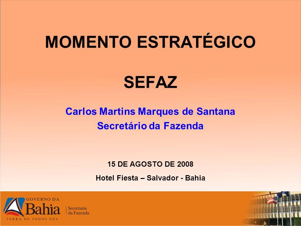 MOMENTO ESTRATÉGICO SEFAZ Carlos Martins Marques de Santana Secretário da Fazenda 15 DE AGOSTO DE 2008 Hotel Fiesta – Salvador - Bahia