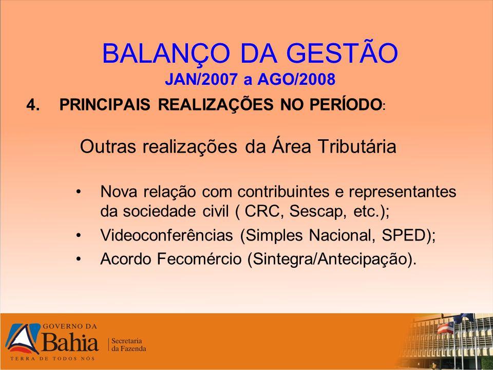 BALANÇO DA GESTÃO JAN/2007 a AGO/2008 4.PRINCIPAIS REALIZAÇÕES NO PERÍODO : Outras realizações da Área Tributária Nova relação com contribuintes e rep
