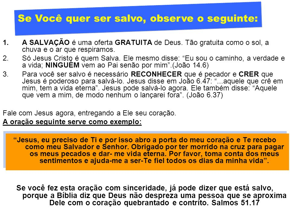 1.A SALVAÇÃO é uma oferta GRATUITA de Deus.Tão gratuita como o sol, a chuva e o ar que respiramos.