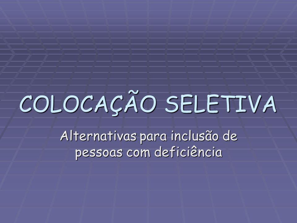 COLOCAÇÃO SELETIVA Alternativas para inclusão de pessoas com deficiência