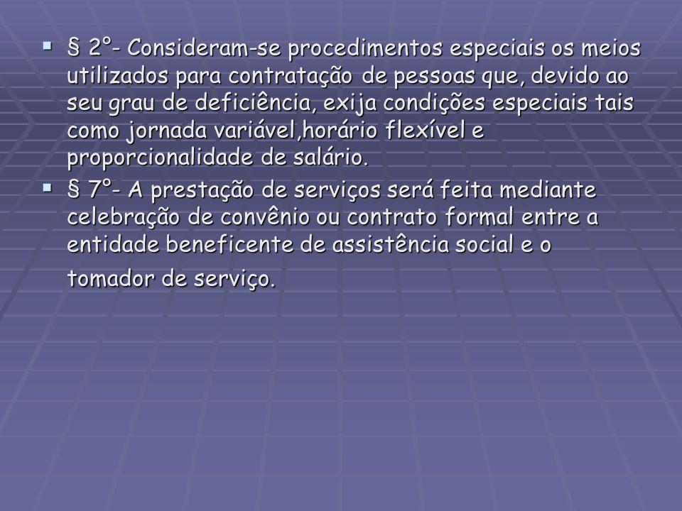 § 2°- Consideram-se procedimentos especiais os meios utilizados para contratação de pessoas que, devido ao seu grau de deficiência, exija condições es