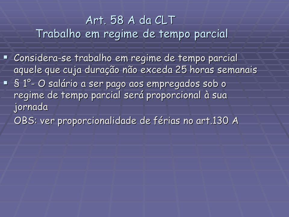 Art. 58 A da CLT Trabalho em regime de tempo parcial Considera-se trabalho em regime de tempo parcial aquele que cuja duração não exceda 25 horas sema
