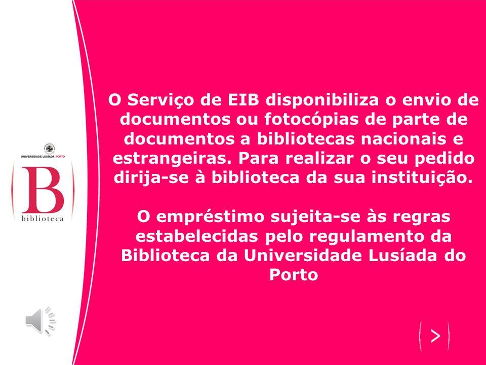 O Serviço de EIB disponibiliza o envio de documentos ou fotocópias de parte de documentos a bibliotecas nacionais e estrangeiras.