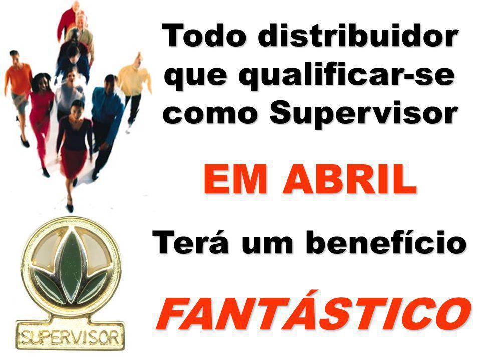 Todo distribuidor que qualificar-se como Supervisor EM ABRIL Terá um benefício FANTÁSTICO