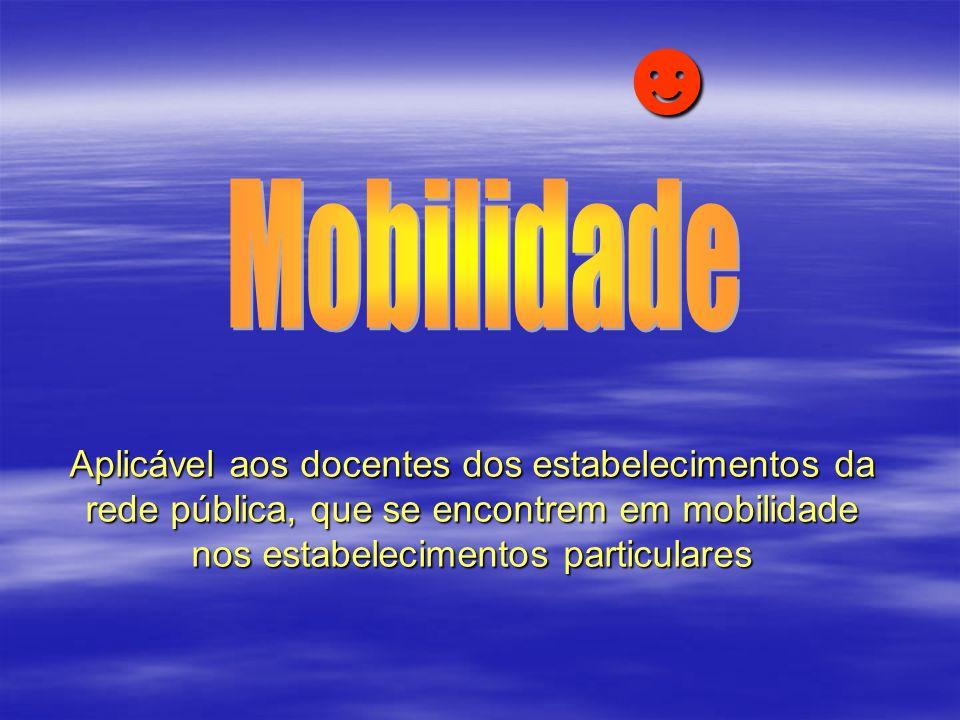 Aplicável aos docentes dos estabelecimentos da rede pública, que se encontrem em mobilidade nos estabelecimentos particulares