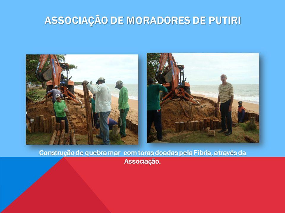 ASSOCIAÇÃO DE MORADORES DE PUTIRI Construção de quebra mar com toras doadas pela Fibria, através da Associação.