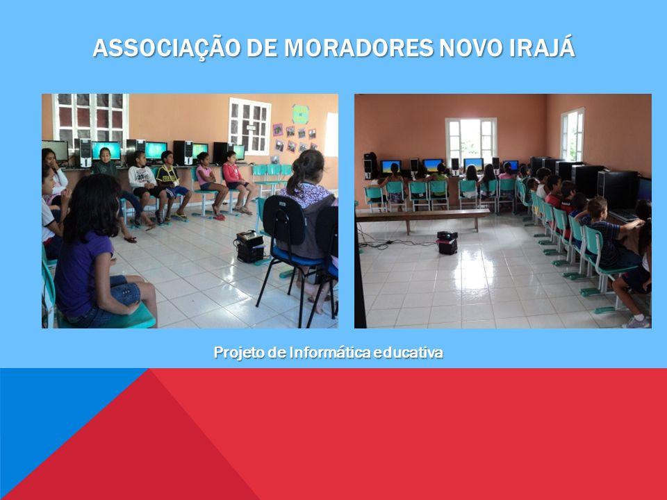 ASSOCIAÇÃO DE MORADORES NOVO IRAJÁ Projeto de Informática educativa