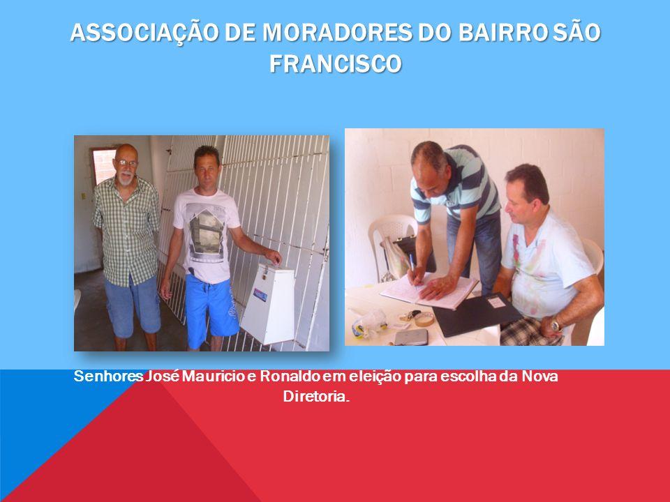 ASSOCIAÇÃO DE MORADORES DO BAIRRO SÃO FRANCISCO Senhores José Mauricio e Ronaldo em eleição para escolha da Nova Diretoria.