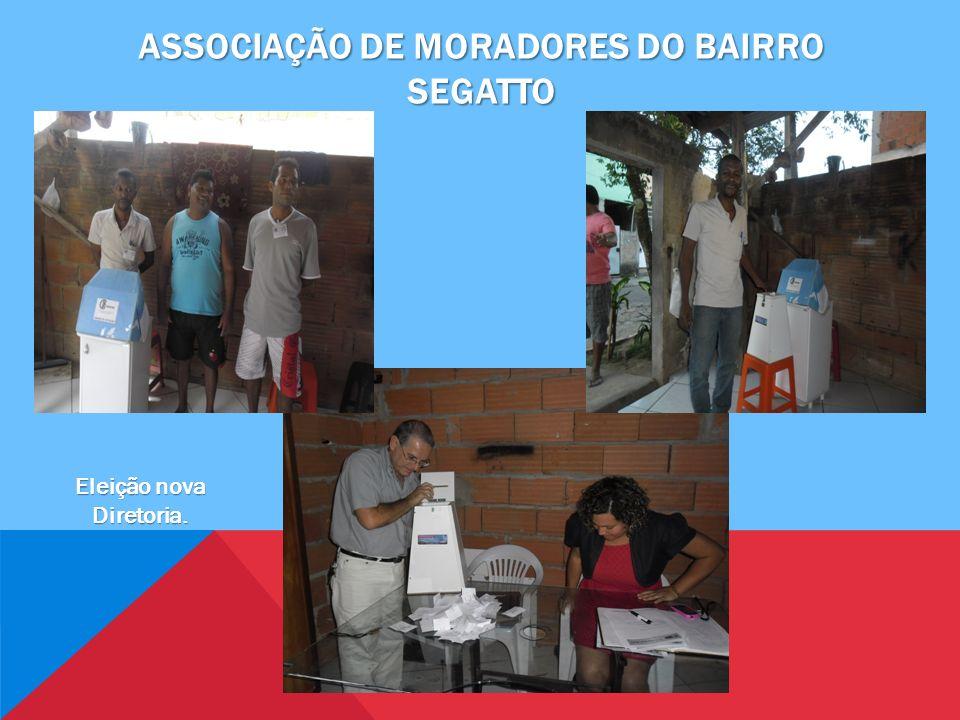 ASSOCIAÇÃO DE MORADORES DO BAIRRO SEGATTO Eleição nova Diretoria.