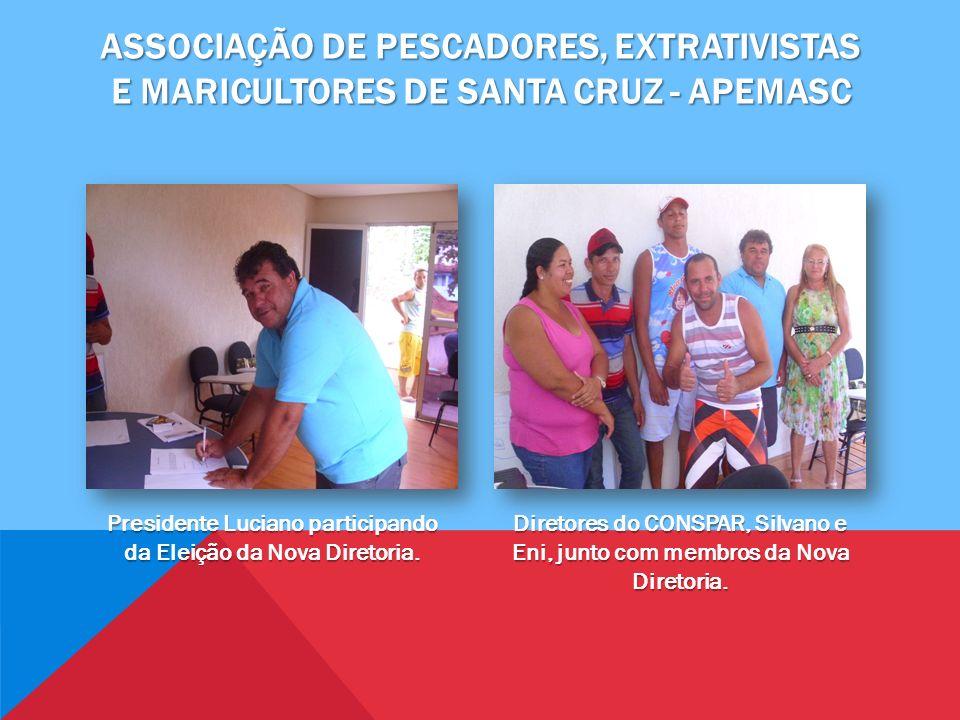 ASSOCIAÇÃO DE PESCADORES, EXTRATIVISTAS E MARICULTORES DE SANTA CRUZ - APEMASC Presidente Luciano participando da Eleição da Nova Diretoria.