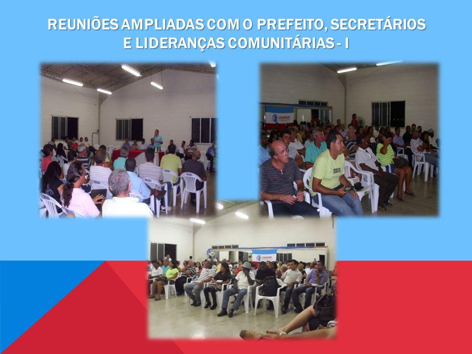 REUNIÕES AMPLIADAS COM O PREFEITO, SECRETÁRIOS E LIDERANÇAS COMUNITÁRIAS - I