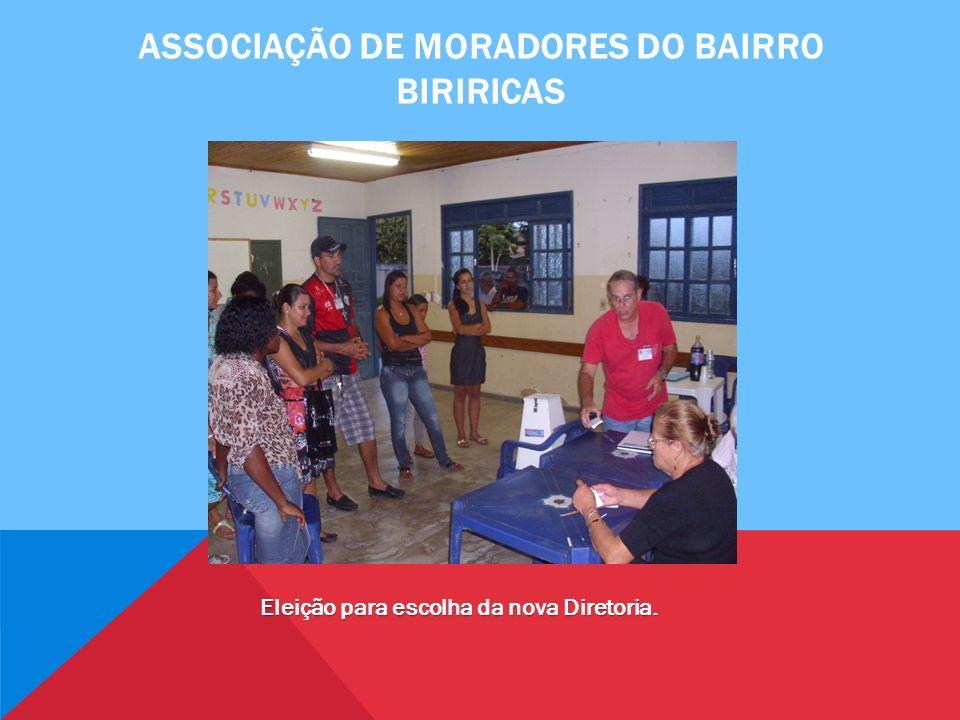 ASSOCIAÇÃO DE MORADORES DO BAIRRO BIRIRICAS Eleição para escolha da nova Diretoria.