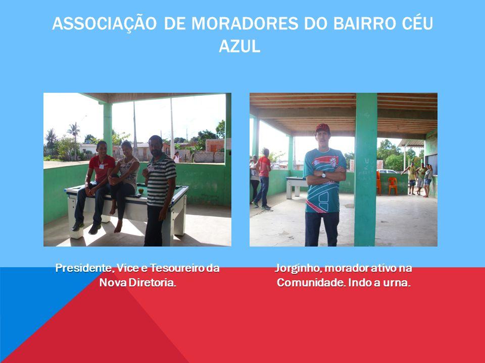 ASSOCIAÇÃO DE MORADORES DO BAIRRO CÉU AZUL Presidente, Vice e Tesoureiro da Nova Diretoria.