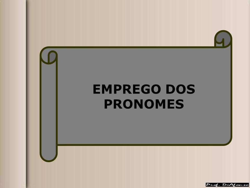 EMPREGO DOS PRONOMES 01 PRONOMES PESSOAIS DO CASO RETO Exercem função de sujeito.