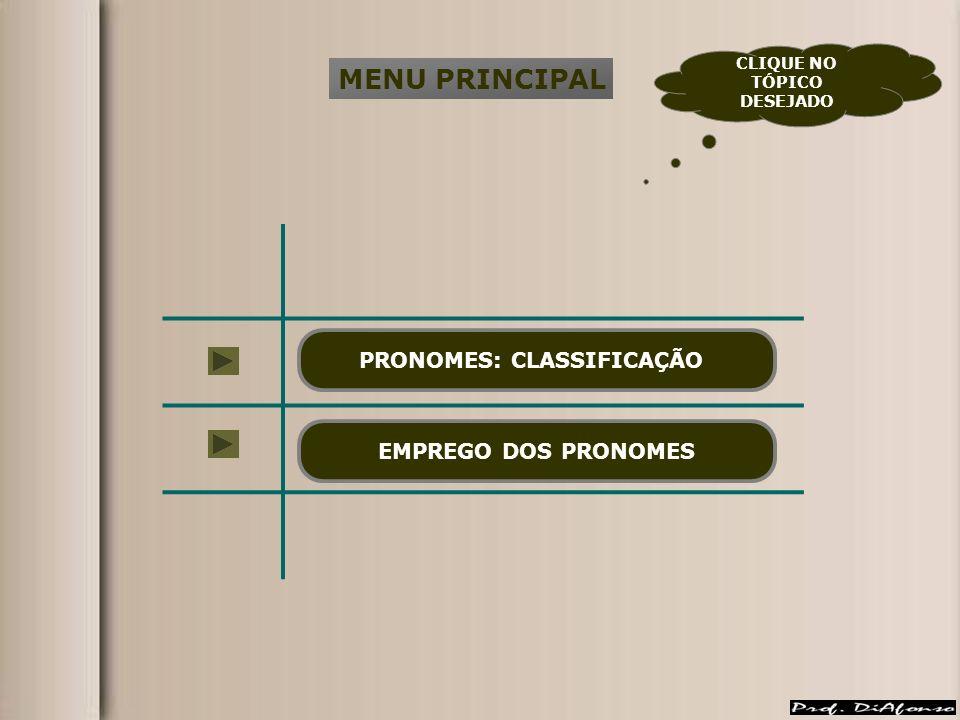 MENU PRINCIPAL PRONOMES: CLASSIFICAÇÃO EMPREGO DOS PRONOMES CLIQUE NO TÓPICO DESEJADO