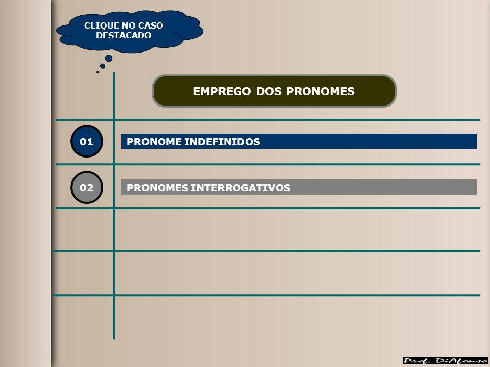 01 PRONOME INDEFINIDOS 02 EMPREGO DOS PRONOMES PRONOMES INTERROGATIVOS CLIQUE NO CASO DESTACADO
