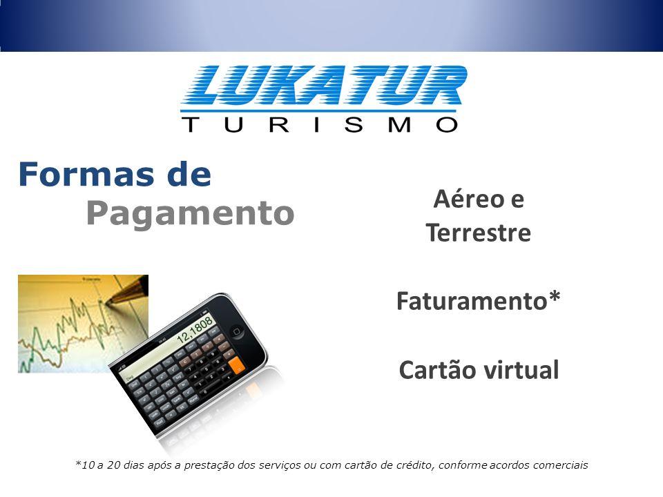 Aéreo e Terrestre Faturamento* Cartão virtual *10 a 20 dias após a prestação dos serviços ou com cartão de crédito, conforme acordos comerciais Formas
