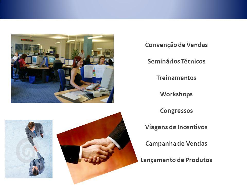 Convenção de Vendas Seminários Técnicos Treinamentos Workshops Congressos Viagens de Incentivos Campanha de Vendas Lançamento de Produtos