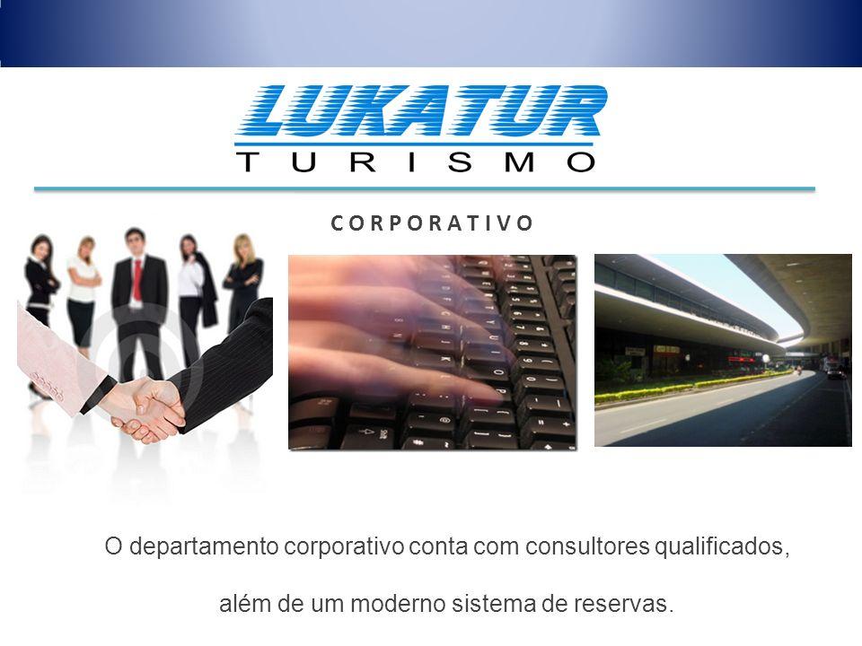 O departamento corporativo conta com consultores qualificados, além de um moderno sistema de reservas. C O R P O R A T I V O