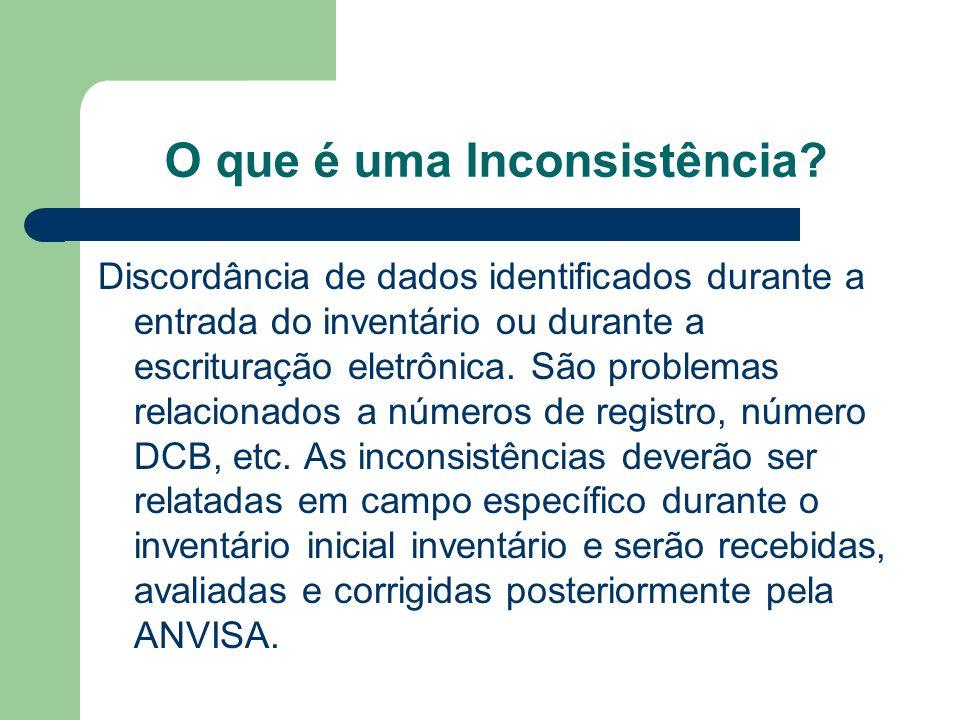 O que é uma Inconsistência? Discordância de dados identificados durante a entrada do inventário ou durante a escrituração eletrônica. São problemas re