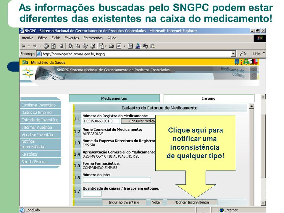 Clique aqui para notificar uma inconsistência de qualquer tipo! As informações buscadas pelo SNGPC podem estar diferentes das existentes na caixa do m