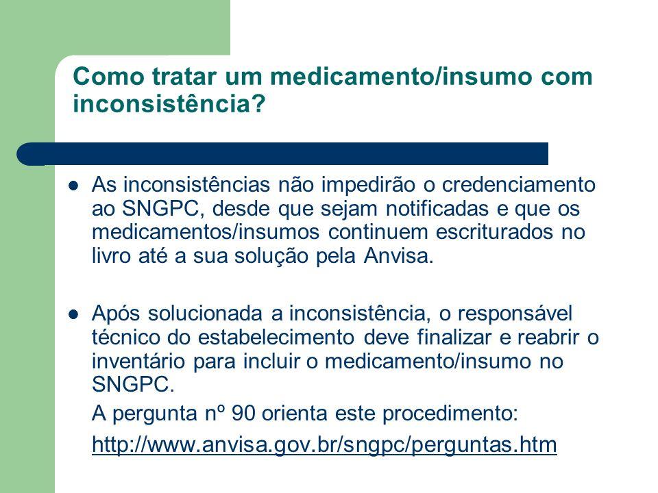 Como tratar um medicamento/insumo com inconsistência? As inconsistências não impedirão o credenciamento ao SNGPC, desde que sejam notificadas e que os