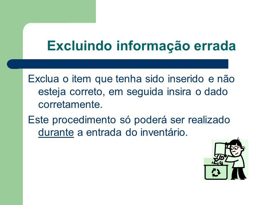 Excluindo informação errada Exclua o item que tenha sido inserido e não esteja correto, em seguida insira o dado corretamente. Este procedimento só po