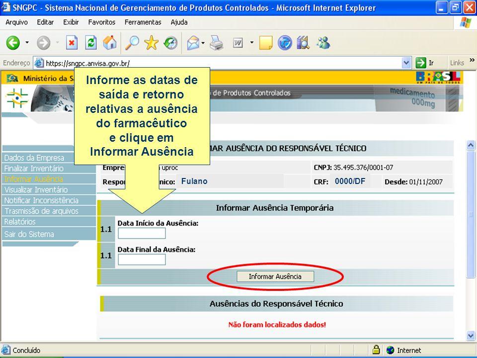 Fulano 0000/DF Informe as datas de saída e retorno relativas a ausência do farmacêutico e clique em Informar Ausência