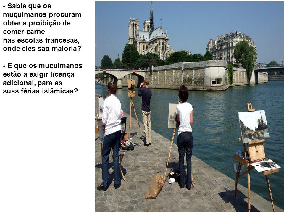 - Sabia que os muçulmanos procuram obter a proibição de comer carne nas escolas francesas, onde eles são maioria.