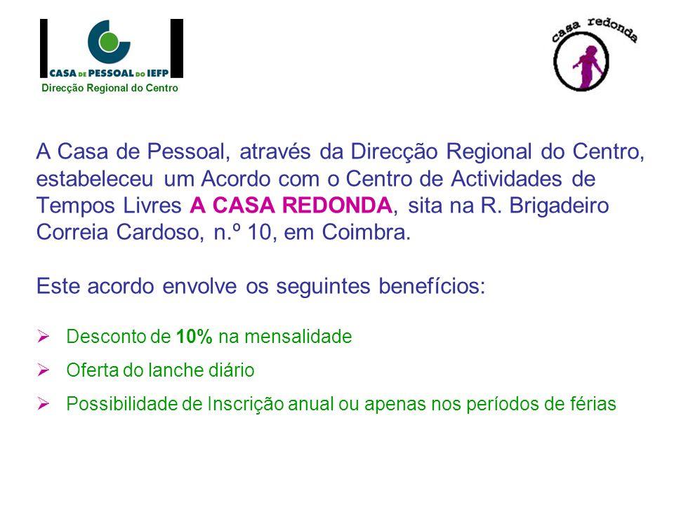 A Casa de Pessoal, através da Direcção Regional do Centro, estabeleceu um Acordo com o Centro de Actividades de Tempos Livres A CASA REDONDA, sita na R.