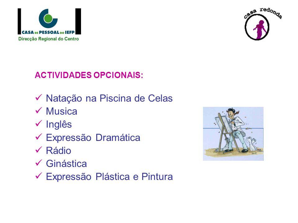 ACTIVIDADES OPCIONAIS: Natação na Piscina de Celas Musica Inglês Expressão Dramática Rádio Ginástica Expressão Plástica e Pintura