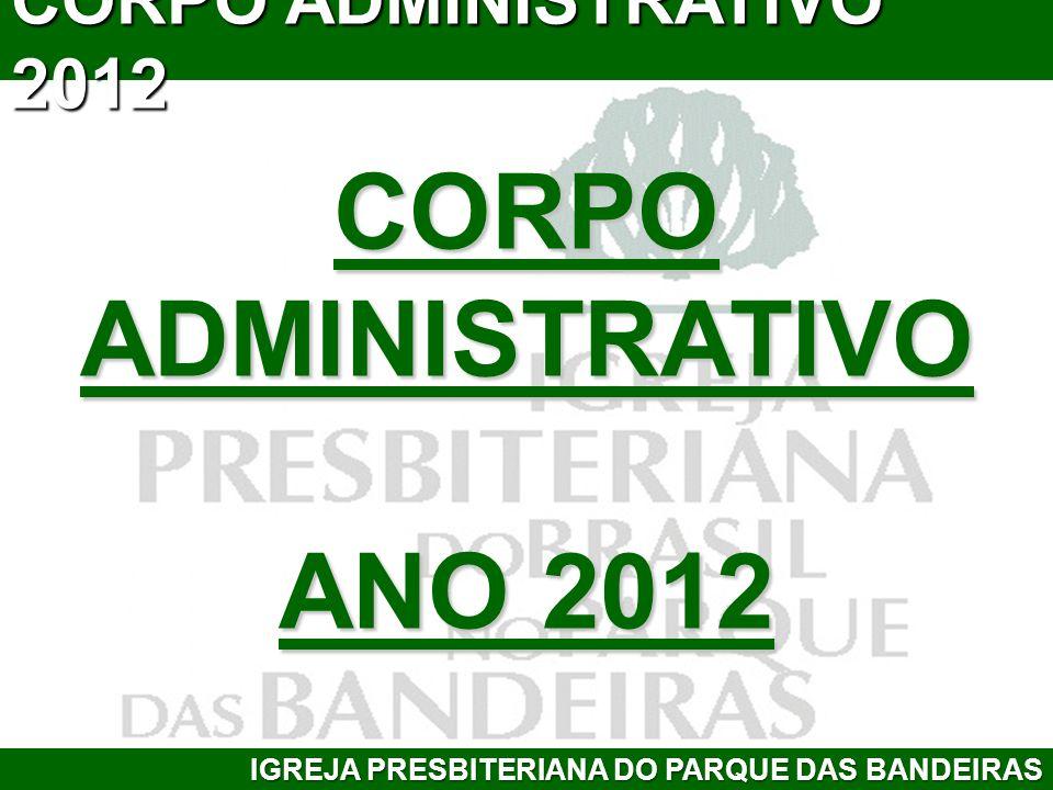 CORPO ADMINISTRATIVO ANO 2012 IGREJA PRESBITERIANA DO PARQUE DAS BANDEIRAS CORPO ADMINISTRATIVO 2012