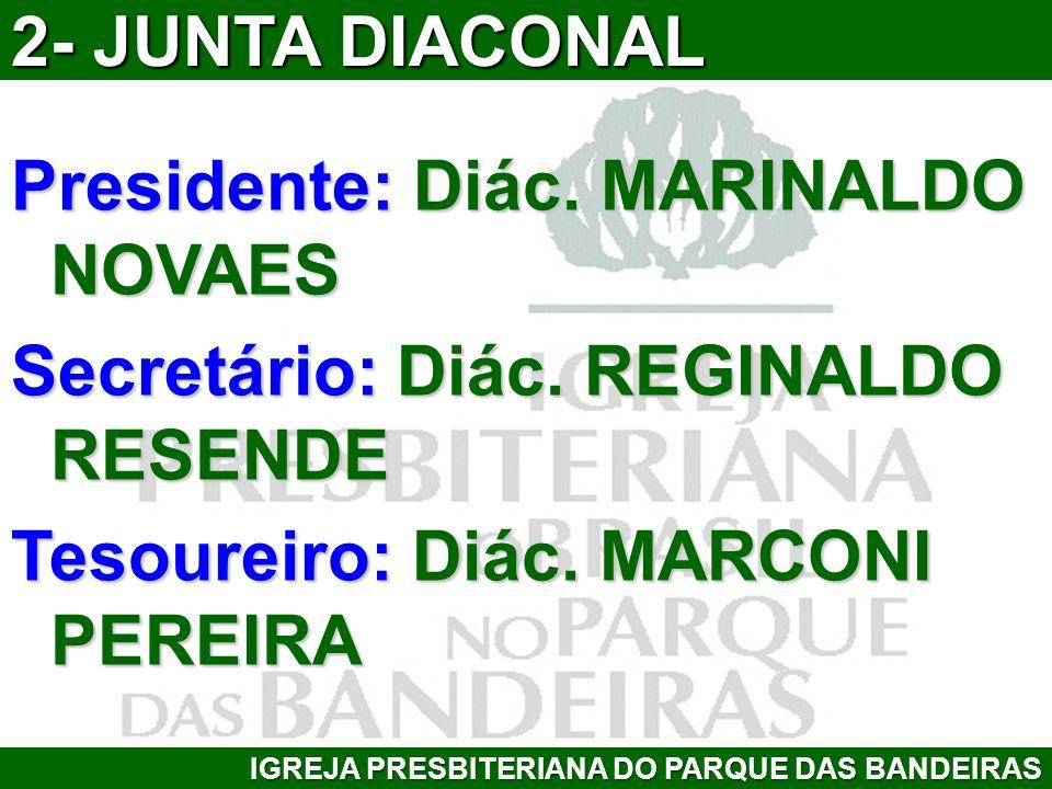 Presidente: Diác. MARINALDO NOVAES Secretário: Diác. REGINALDO RESENDE Tesoureiro: Diác. MARCONI PEREIRA IGREJA PRESBITERIANA DO PARQUE DAS BANDEIRAS