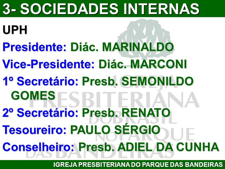 UPH Presidente: Diác. MARINALDO Vice-Presidente: Diác. MARCONI 1º Secretário: Presb. SEMONILDO GOMES 2º Secretário: Presb. RENATO Tesoureiro: PAULO SÉ