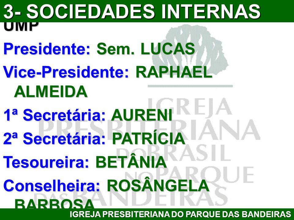 UMP Presidente: Sem. LUCAS Vice-Presidente: RAPHAEL ALMEIDA 1ª Secretária: AURENI 2ª Secretária: PATRÍCIA Tesoureira: BETÂNIA Conselheira: ROSÂNGELA B
