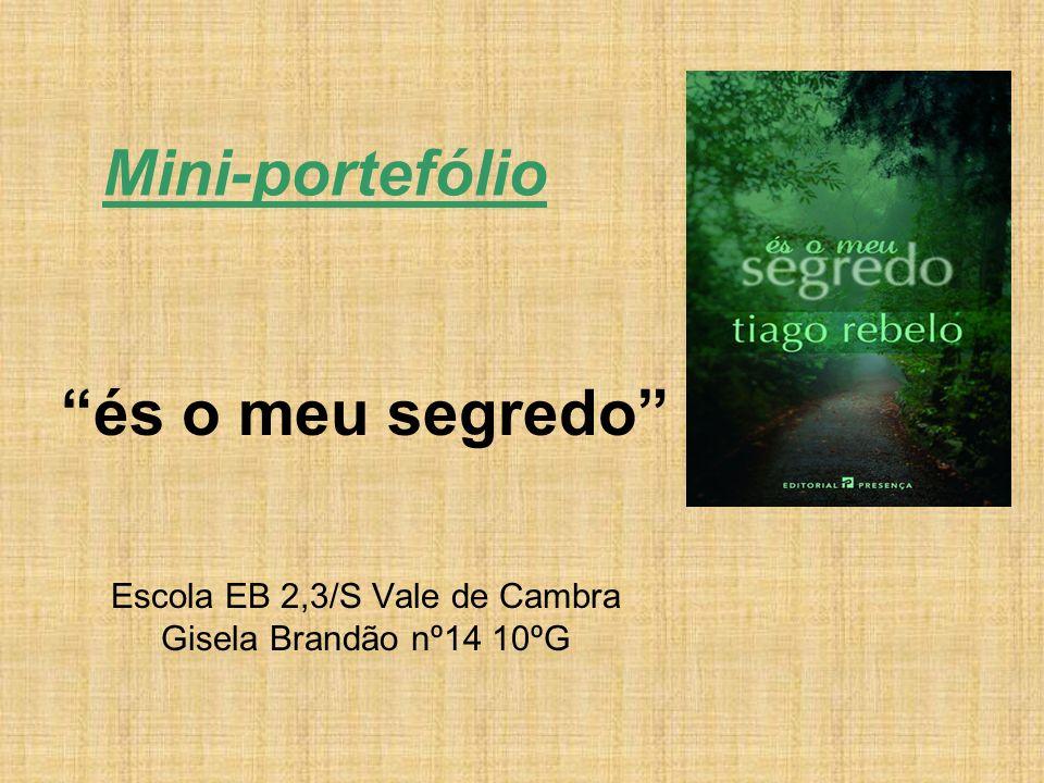 Mini-portefólio és o meu segredo Escola EB 2,3/S Vale de Cambra Gisela Brandão nº14 10ºG