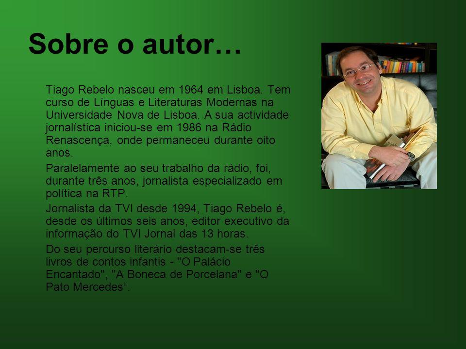 Sobre o autor… Tiago Rebelo nasceu em 1964 em Lisboa. Tem curso de Línguas e Literaturas Modernas na Universidade Nova de Lisboa. A sua actividade jor