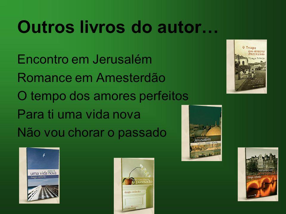 Outros livros do autor… Encontro em Jerusalém Romance em Amesterdão O tempo dos amores perfeitos Para ti uma vida nova Não vou chorar o passado